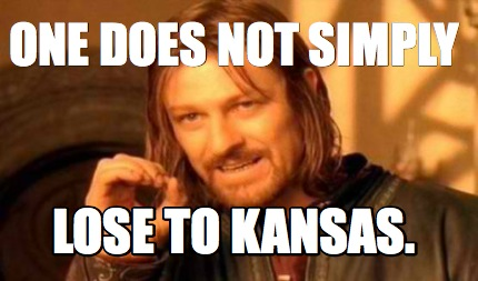 One does not simply lose to Kansas